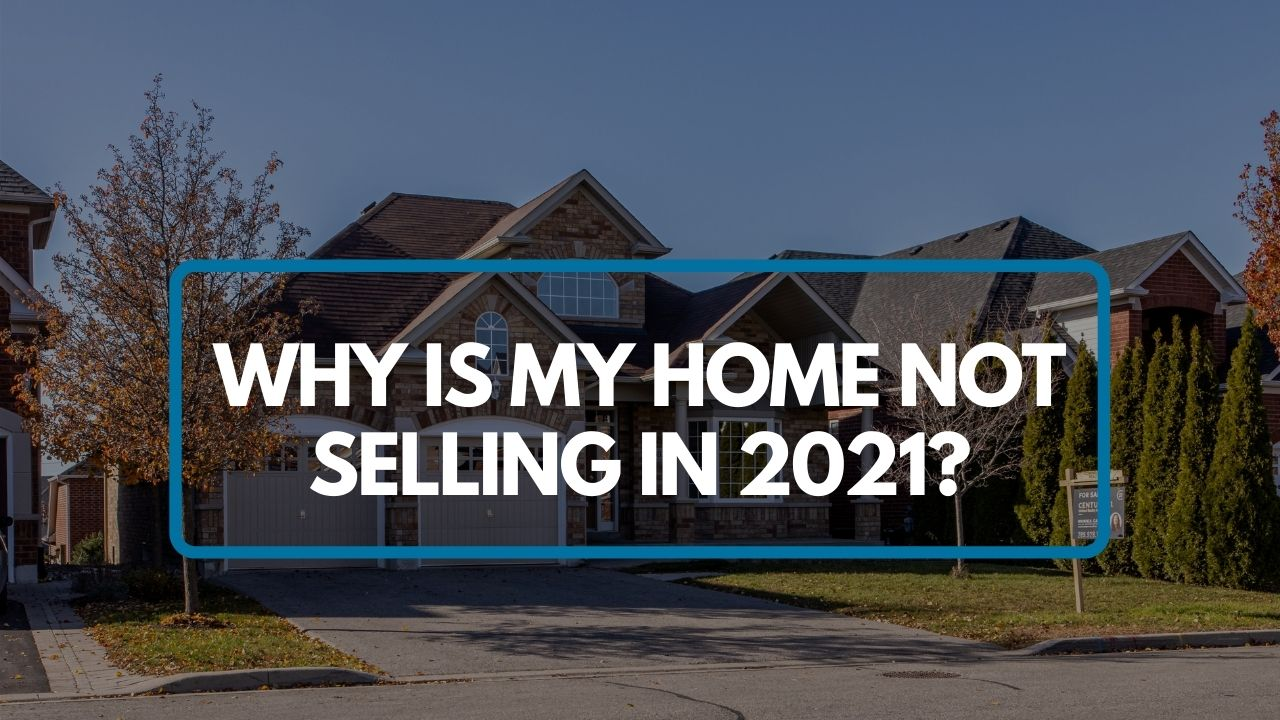Why is my home not selling in 2021? 9 Reasons & Solutions